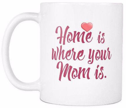 1768 Drinkware Home Is Where Your Mom Is Mother Daughter Quotes