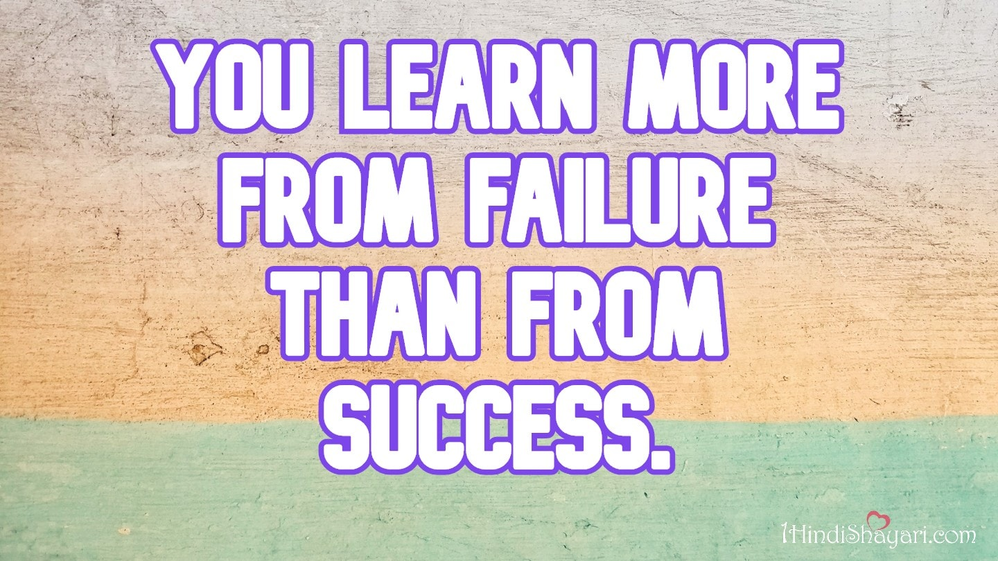 , You Learn More From Failure Than From Success., life quotes