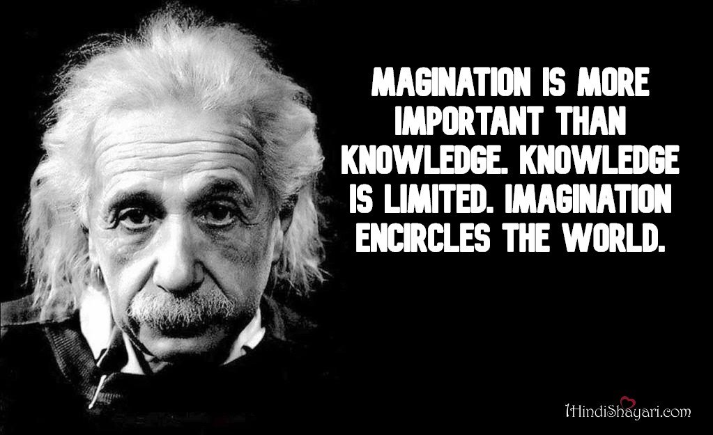 , Imagination is more important than knowledge, albert einstein quotes